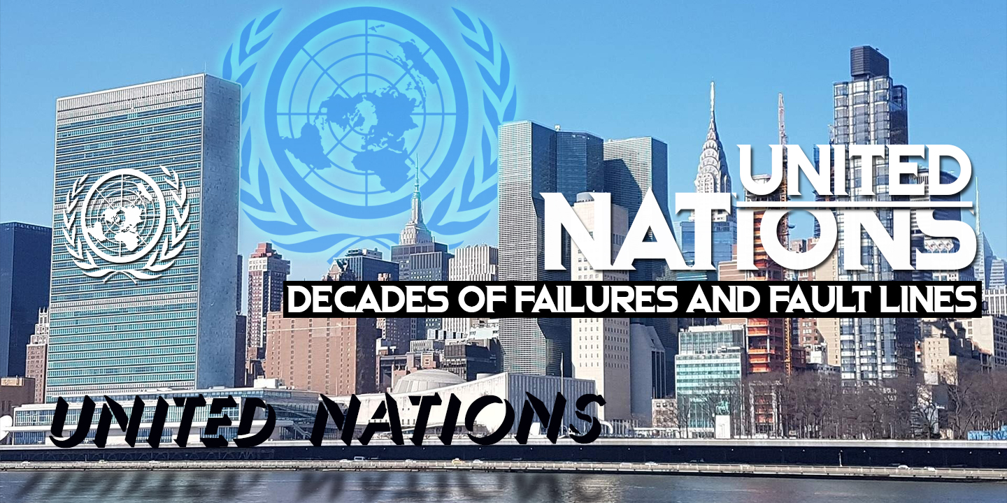 United Nations: Decades of Failures and Fault Lines