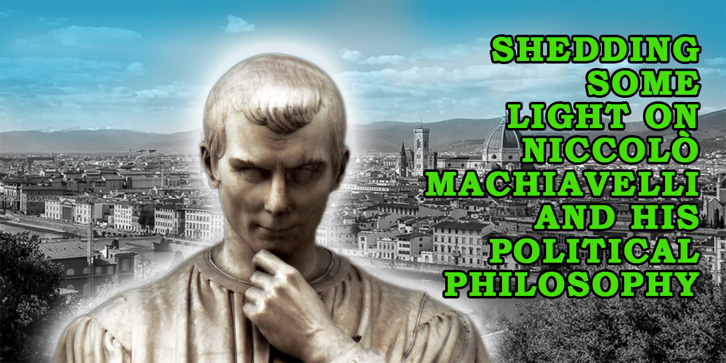 Shedding some light on Niccolò Machiavelli And his Political Philosophy