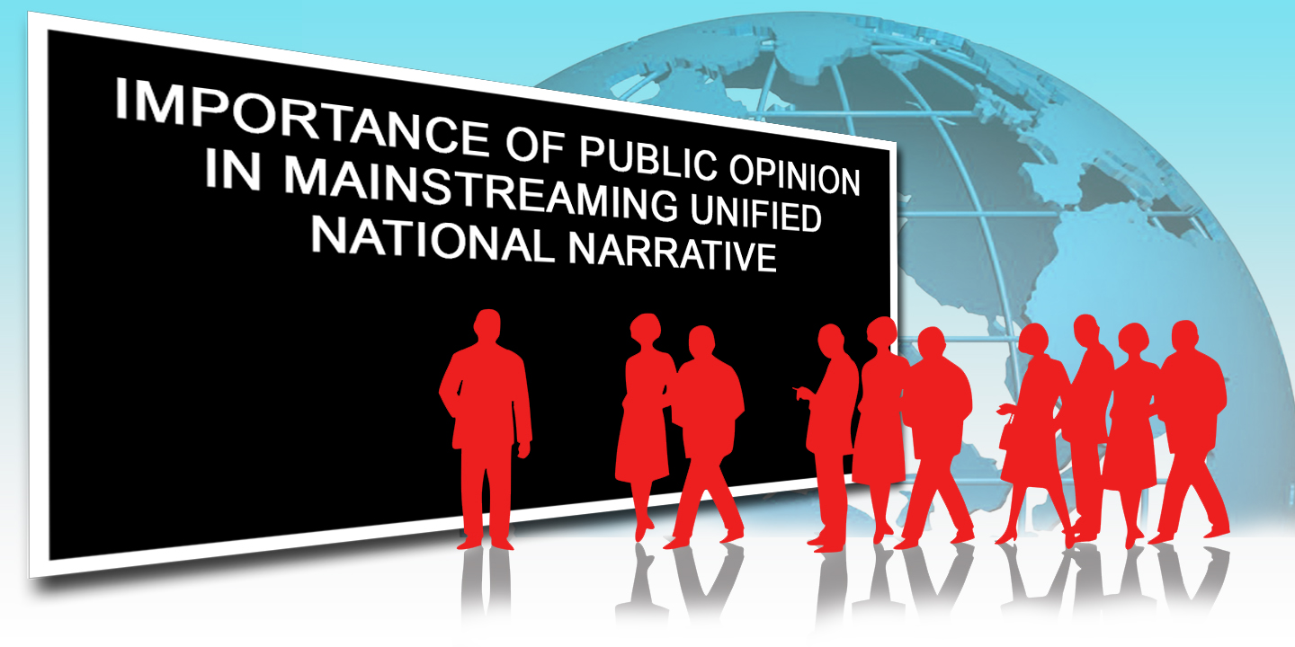Importance of Public Opinion in  Mainstreaming Unified National Narrative
