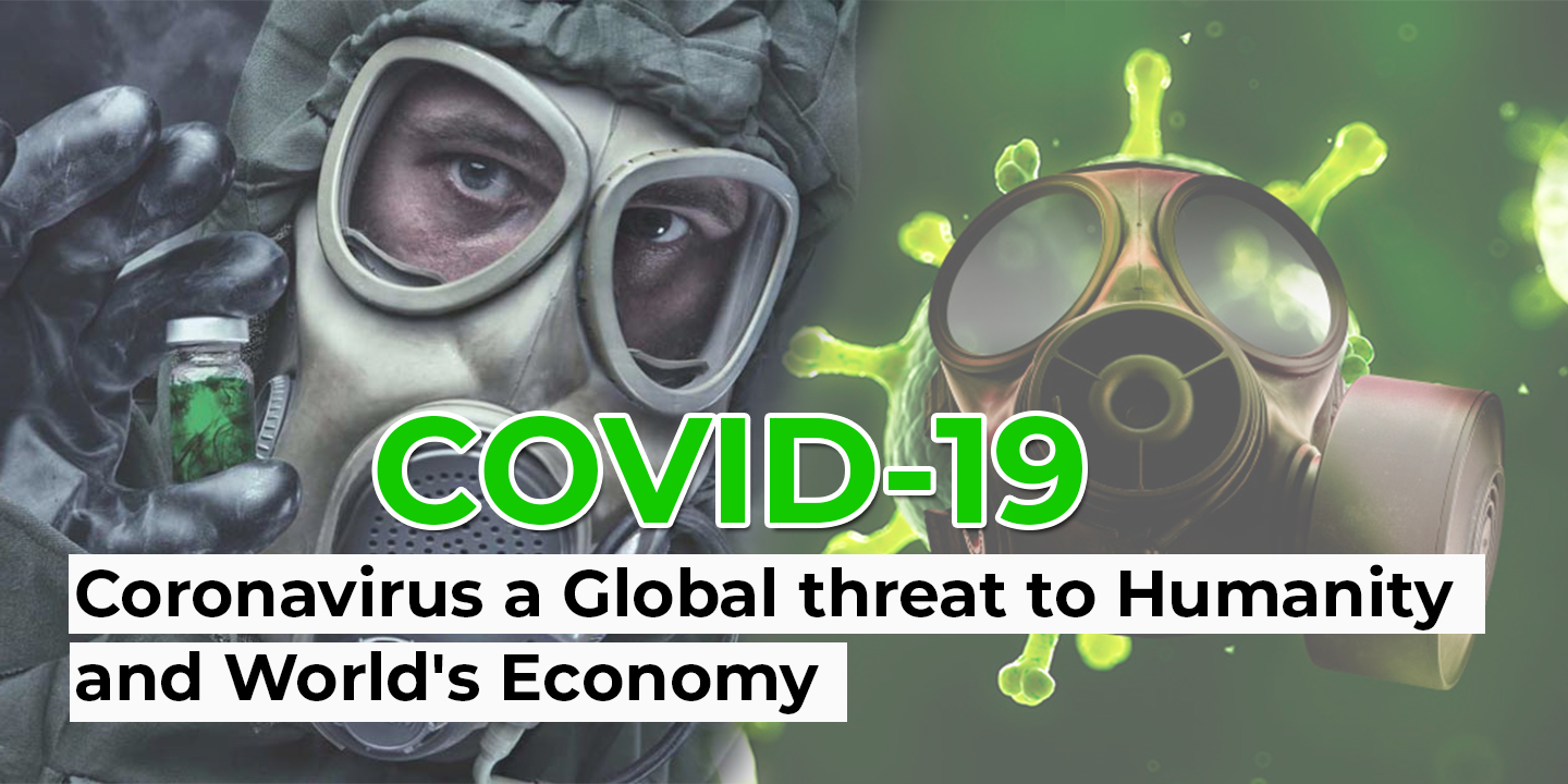 Coronavirus (COVID-19) a Global threat to Humanity and World's Economy