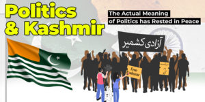 Politics and Kashmir: The Actual Meaning of Politics has rested into Peace
